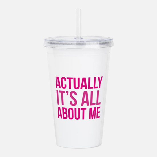 Actually It's All About Me Acrylic Double-wall Tum