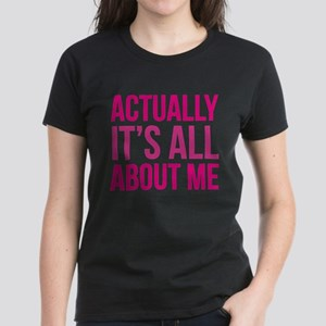 Actually It's All About Me Women's Dark T-Shirt