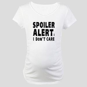 Spoiler Alert : I Don't Care Maternity T-Shirt