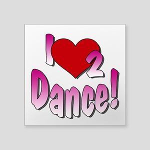 "I Love 2 Dance Square Sticker 3"" X 3"""