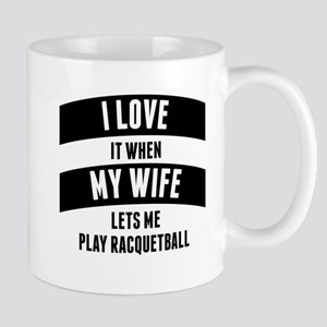 When My Wife Lets Me Play Racquetball Mugs