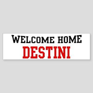 Welcome home DESTINI Bumper Sticker
