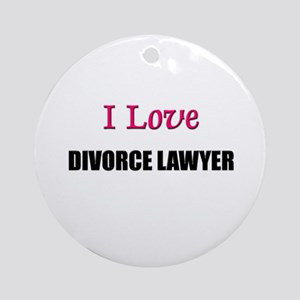 I Love DIVORCE LAWYER Ornament (Round)
