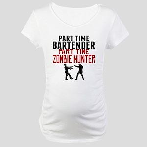 Bartender Part Time Zombie Hunter Maternity T-Shir