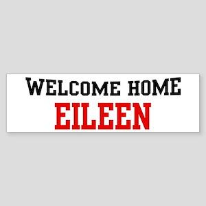 Welcome home EILEEN Bumper Sticker