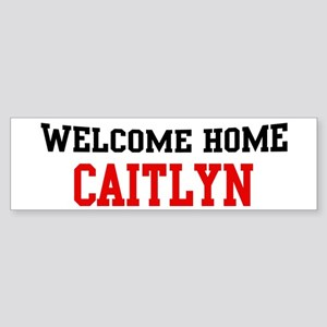 Welcome home CAITLYN Bumper Sticker