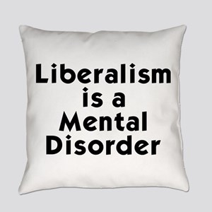 Liberalism is a Mental Disorder Everyday Pillow