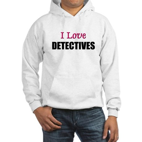 I Love DETECTIVES Hooded Sweatshirt