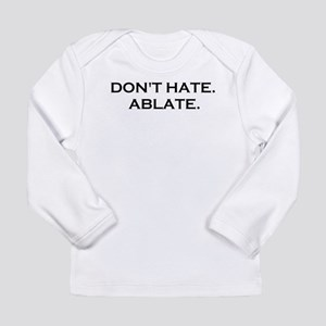 DONT HATE ABLATE Long Sleeve Infant T-Shirt