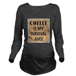 Coffee Is My Survival Juice Long Sleeve Maternity