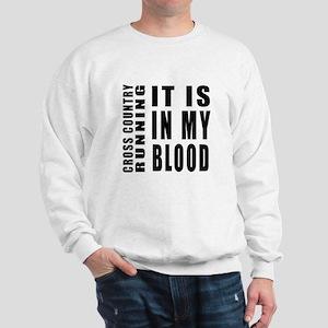 Cross Country Running it is in my blood Sweatshirt