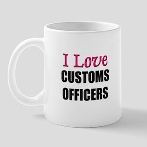 I Love CUSTOMS OFFICERS Mug