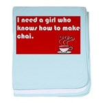 I need a girl who knows how to make chai. baby