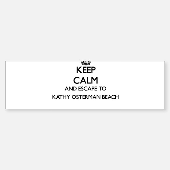 Keep calm and escape to Kathy Oster Bumper Bumper Bumper Sticker