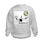 i shall vball Kids Sweatshirt