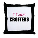 I Love CROFTERS Throw Pillow