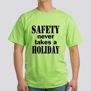 Safety Never Takes a Holiday Green T-Shirt