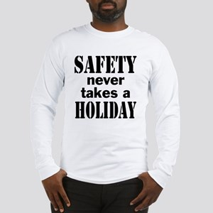 Safety Never Takes a Holiday Long Sleeve T-Shirt