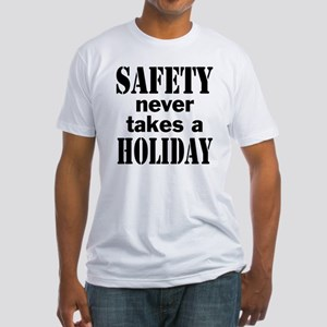 Safety Never Takes a Holiday Fitted T-Shirt