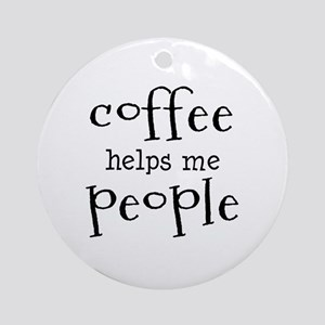 coffee helps me people Round Ornament