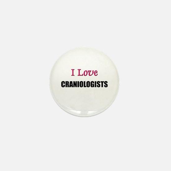 I Love CRANIOLOGISTS Mini Button