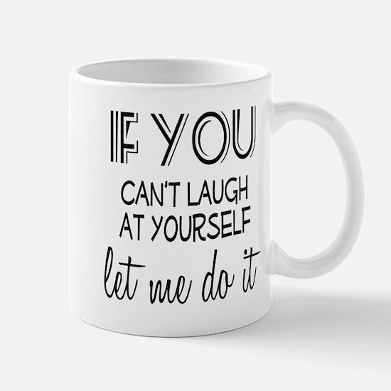 Laugh at Yourself Mug