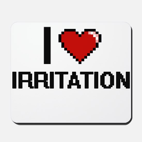 I Love Irritation Mousepad