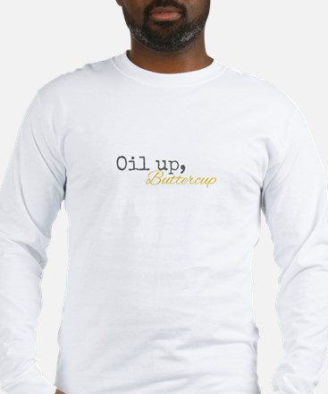 Oil Up Buttercup Long Sleeve T-Shirt