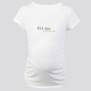 Oil Up Buttercup Maternity T-Shirt
