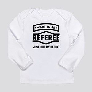 Referee Just Like My Daddy Long Sleeve T-Shirt