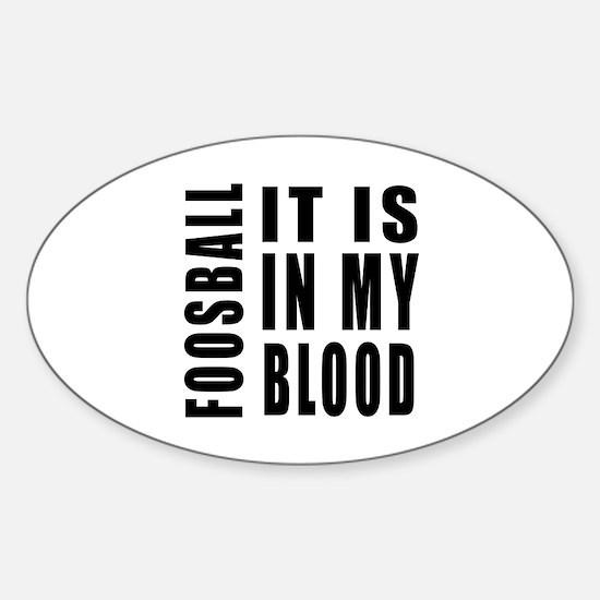 Foosball it is in my blood Sticker (Oval)