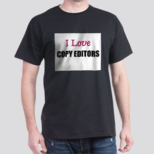 I Love COPY EDITORS Dark T-Shirt