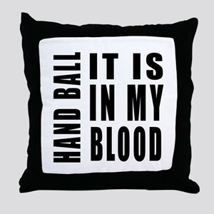 Hand Ball it is in my blood Throw Pillow
