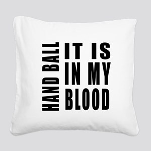Hand Ball it is in my blood Square Canvas Pillow