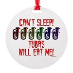 Can't Sleep! Tubas Will Eat Me Round Ornament