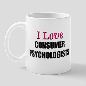 I Love CONSUMER PSYCHOLOGISTS Mug