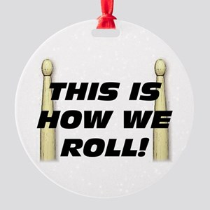 This Is How We Roll Round Ornament