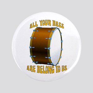 """All Your Bass 3.5"""" Button"""