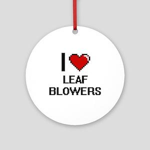 I Love Leaf Blowers Ornament (Round)