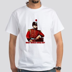 What Would Sousa Do White T-Shirt
