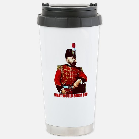 What Would Sousa Do Stainless Steel Travel Mug