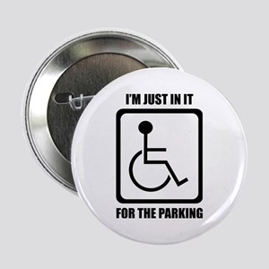 """I'm Just In It For The Parking 2.25"""" Button"""