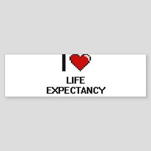 I Love Life Expectancy Bumper Sticker