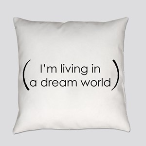 I'm living in a dream world Everyday Pillow