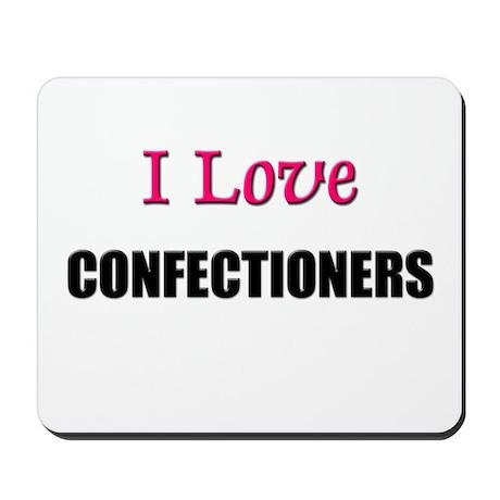 I Love CONFECTIONERS Mousepad
