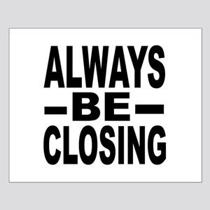 """Always Be Closing"" Small Poster"