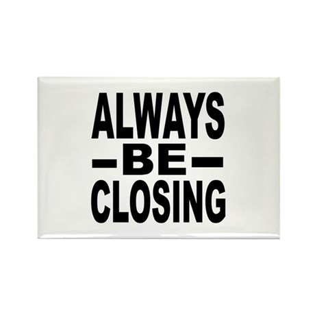 """""""Always Be Closing"""" Rectangle Magnet"""
