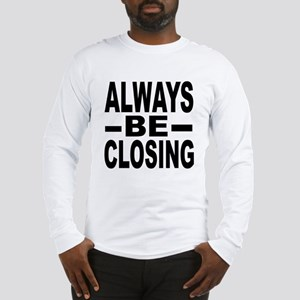 """Always Be Closing"" Long Sleeve T-Shirt"