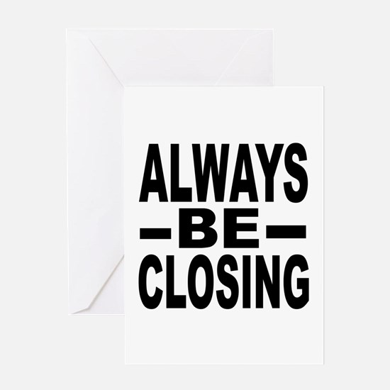 """Always Be Closing"" Greeting Card"