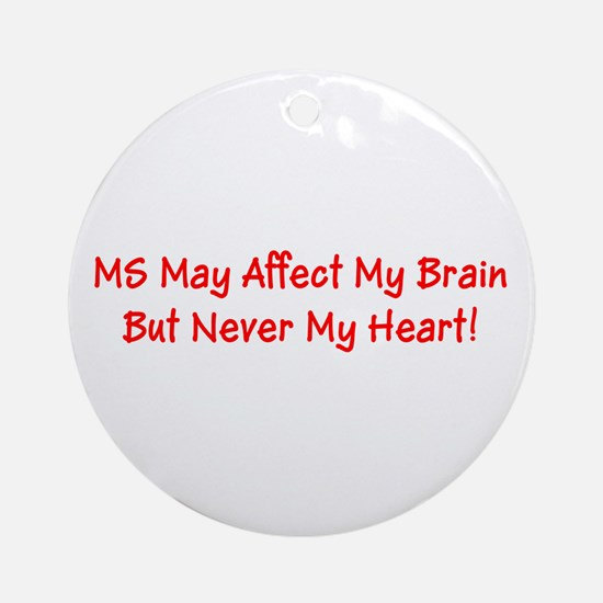 MS May Affect My Brain, But Never Ornament (Round)